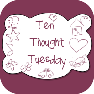 Ten Thought Tuesday